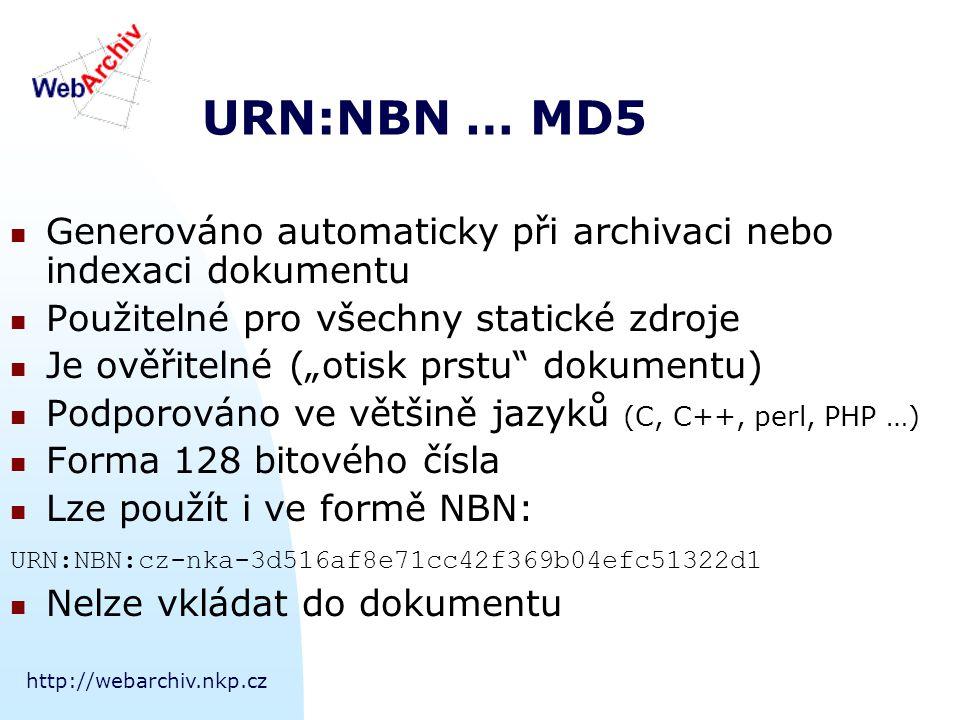 """http://webarchiv.nkp.cz URN:NBN … MD5 Generováno automaticky při archivaci nebo indexaci dokumentu Použitelné pro všechny statické zdroje Je ověřitelné (""""otisk prstu dokumentu) Podporováno ve většině jazyků (C, C++, perl, PHP …) Forma 128 bitového čísla Lze použít i ve formě NBN: URN:NBN:cz-nka-3d516af8e71cc42f369b04efc51322d1 Nelze vkládat do dokumentu"""
