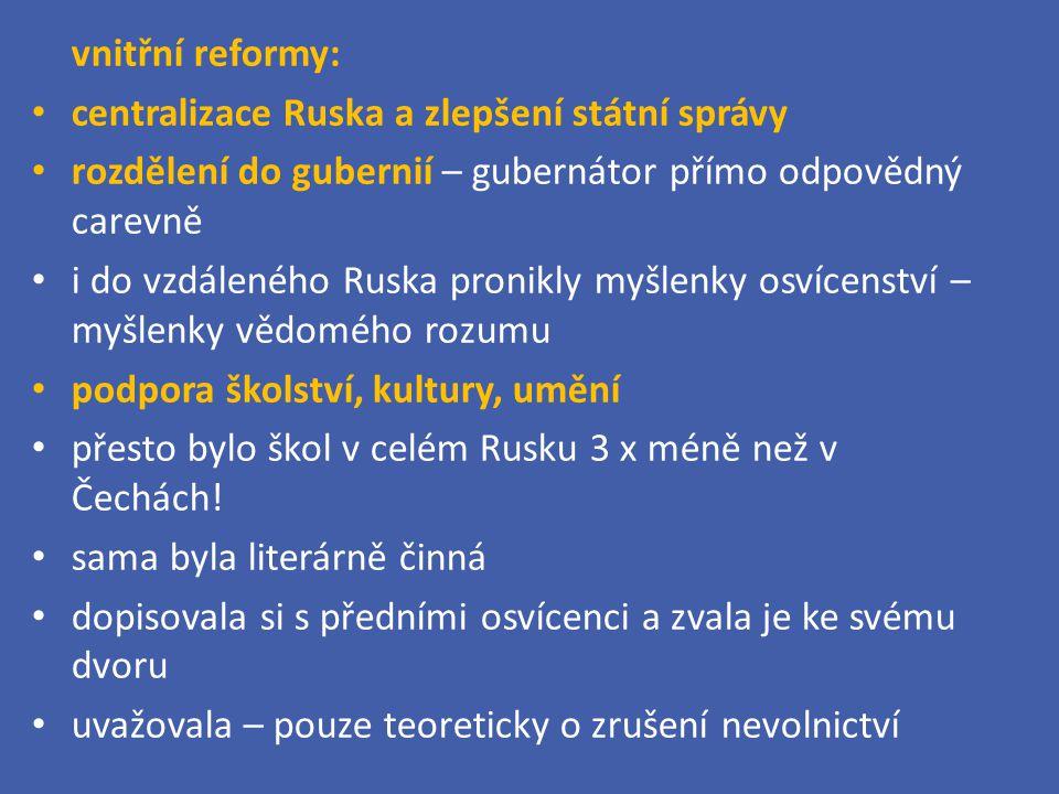 vnitřní reformy: centralizace Ruska a zlepšení státní správy rozdělení do gubernií – gubernátor přímo odpovědný carevně i do vzdáleného Ruska pronikly