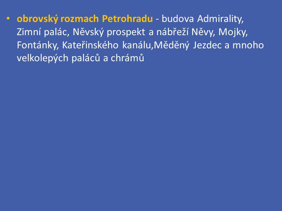 obrovský rozmach Petrohradu - budova Admirality, Zimní palác, Něvský prospekt a nábřeží Něvy, Mojky, Fontánky, Kateřinského kanálu,Měděný Jezdec a mno