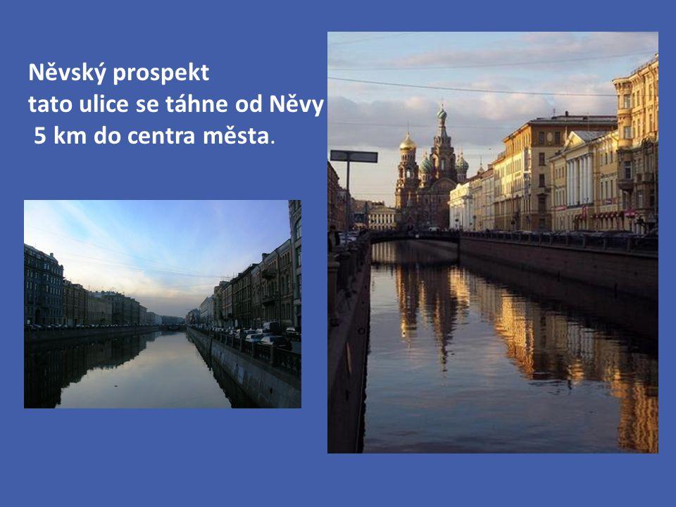 Něvský prospekt tato ulice se táhne od Něvy 5 km do centra města.
