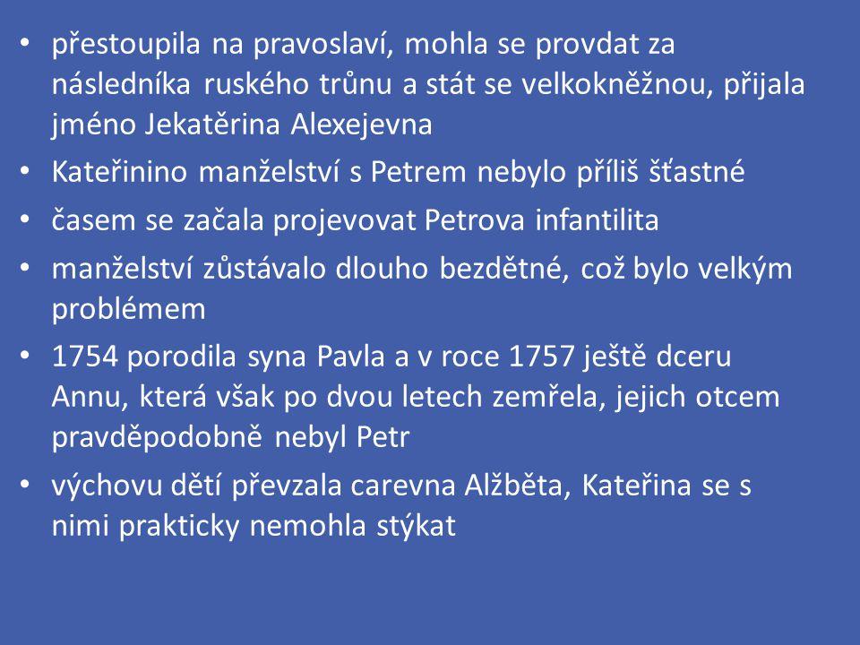 její postavení se však narozením dětí výrazně změnilo - stala se matkou následníka 1762 nastoupil Kateřinin manžel na ruský trůn jako Petr III.