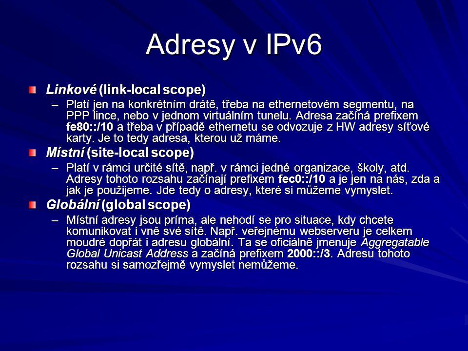 Adresy v IPv6 Linkové (link-local scope) –Platí jen na konkrétním drátě, třeba na ethernetovém segmentu, na PPP lince, nebo v jednom virtuálním tunelu.