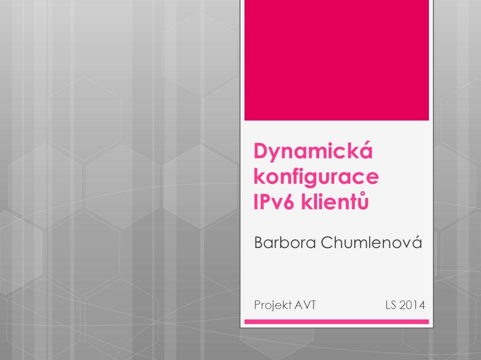 Dynamická konfigurace IPv6 klientů Barbora Chumlenová Projekt AVT LS 2014