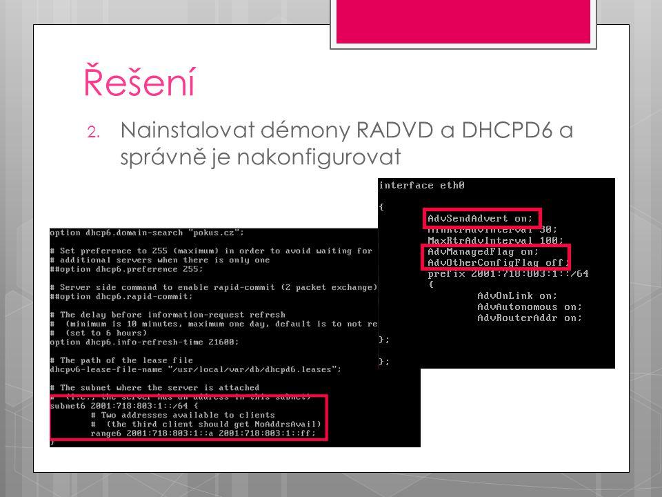 Řešení 2. Nainstalovat démony RADVD a DHCPD6 a správně je nakonfigurovat