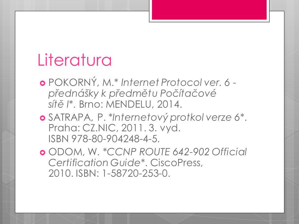 Literatura  POKORNÝ, M.* Internet Protocol ver. 6 - přednášky k předmětu Počítačové sítě I*.