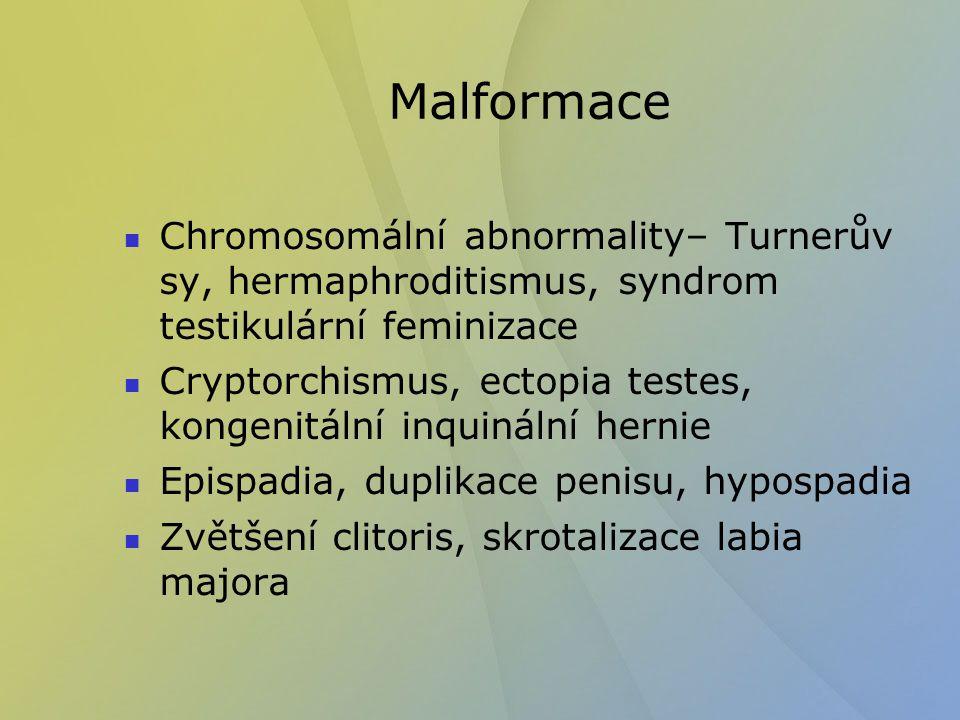 Malformace Chromosomální abnormality– Turnerův sy, hermaphroditismus, syndrom testikulární feminizace Cryptorchismus, ectopia testes, kongenitální inq