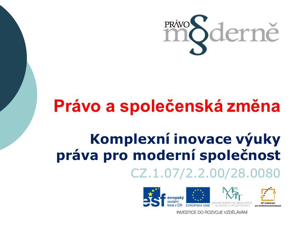 Právo a společenská změna Komplexní inovace výuky práva pro moderní společnost CZ.1.07/2.2.00/28.0080