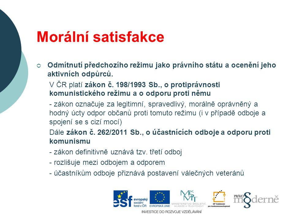 Morální satisfakce  Odmítnutí předchozího režimu jako právního státu a ocenění jeho aktivních odpůrců.