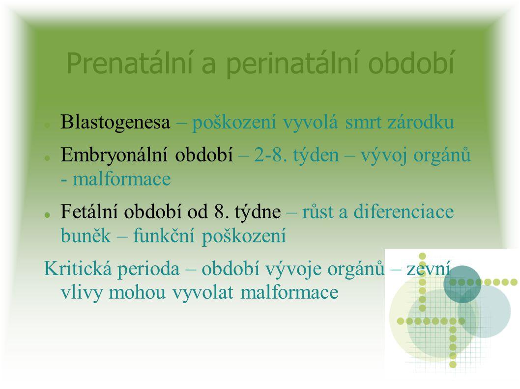 Prenatální a perinatální období Blastogenesa – poškození vyvolá smrt zárodku Embryonální období – 2-8. týden – vývoj orgánů - malformace Fetální obdob