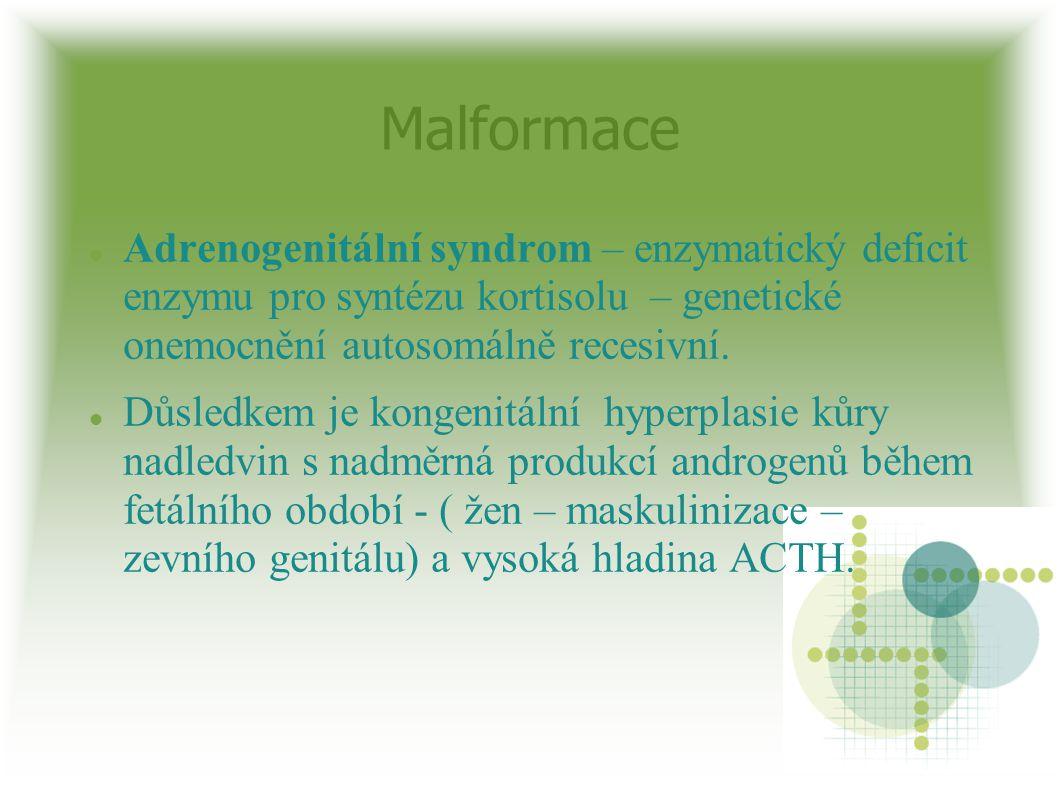 Malformace Adrenogenitální syndrom – enzymatický deficit enzymu pro syntézu kortisolu – genetické onemocnění autosomálně recesivní. Důsledkem je konge