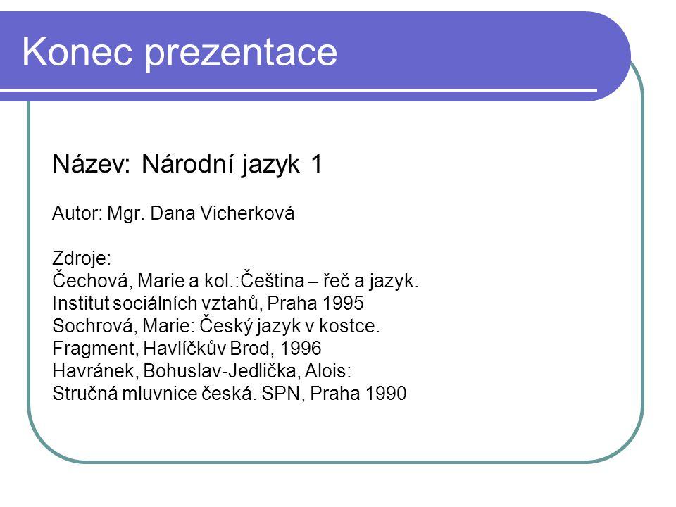Konec prezentace Název: Národní jazyk 1 Autor: Mgr.