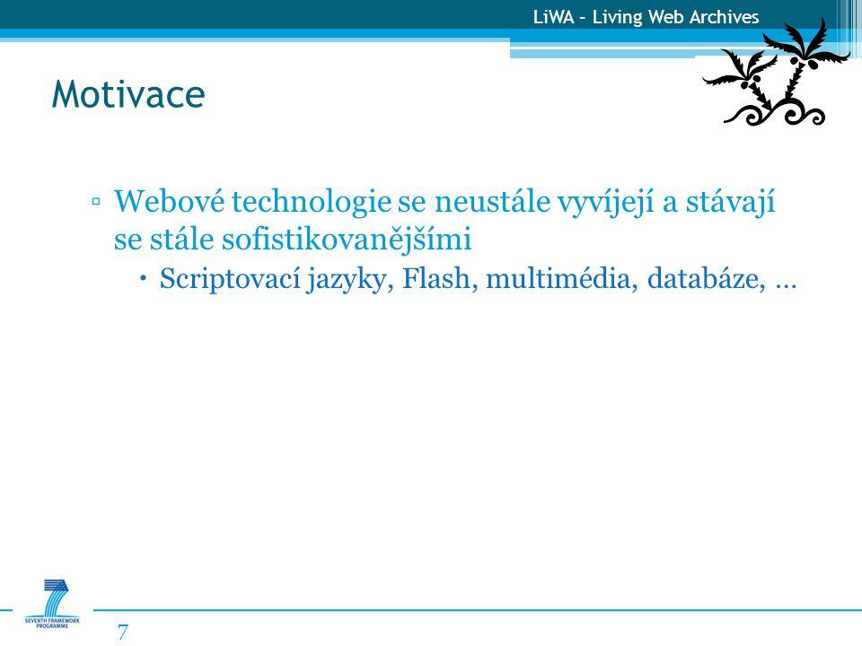 LiWA – Living Web Archives Motivace 8 ▫Webové technologie se neustále vyvíjejí a stávají se stále sofistikovanějšími ▫Nástroje pro archivaci webu narážejí na své hranice