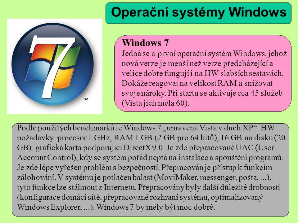 Windows 7 Jedná se o první operační systém Windows, jehož nová verze je menší než verze předcházející a velice dobře fungují i na HW slabších sestavách.