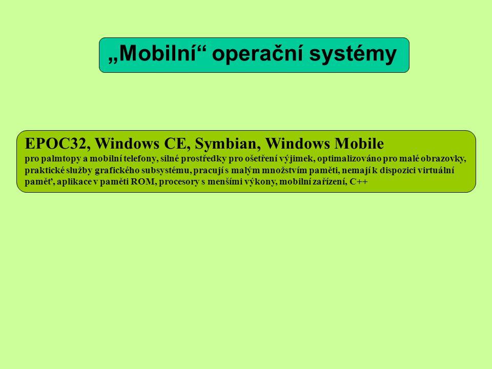 """EPOC32, Windows CE, Symbian, Windows Mobile pro palmtopy a mobilní telefony, silné prostředky pro ošetření výjimek, optimalizováno pro malé obrazovky, praktické služby grafického subsystému, pracují s malým množstvím paměti, nemají k dispozici virtuální paměť, aplikace v paměti ROM, procesory s menšími výkony, mobilní zařízení, C++ """"Mobilní operační systémy"""