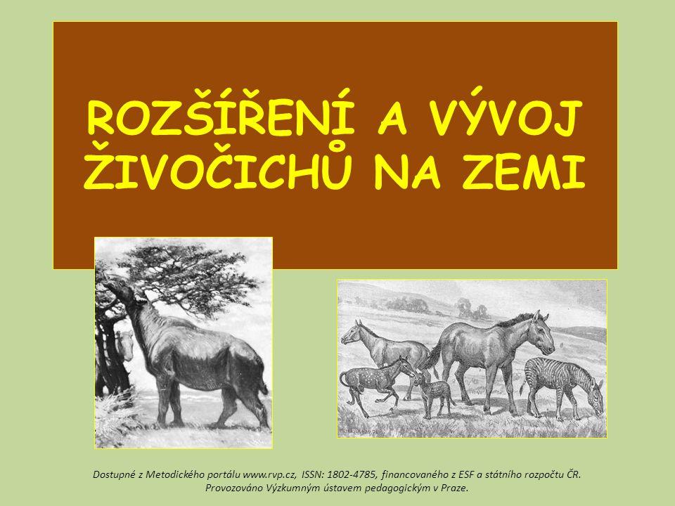 ROZŠÍŘENÍ A VÝVOJ ŽIVOČICHŮ NA ZEMI Dostupné z Metodického portálu www.rvp.cz, ISSN: 1802-4785, financovaného z ESF a státního rozpočtu ČR. Provozován