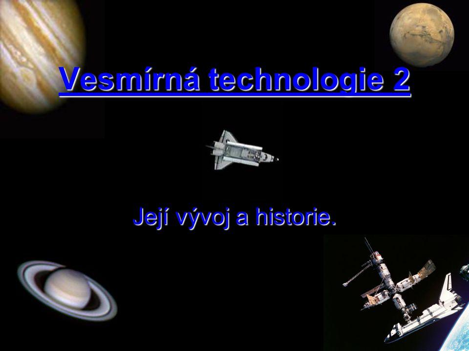 Vesmírná technologie 2 Její vývoj a historie.