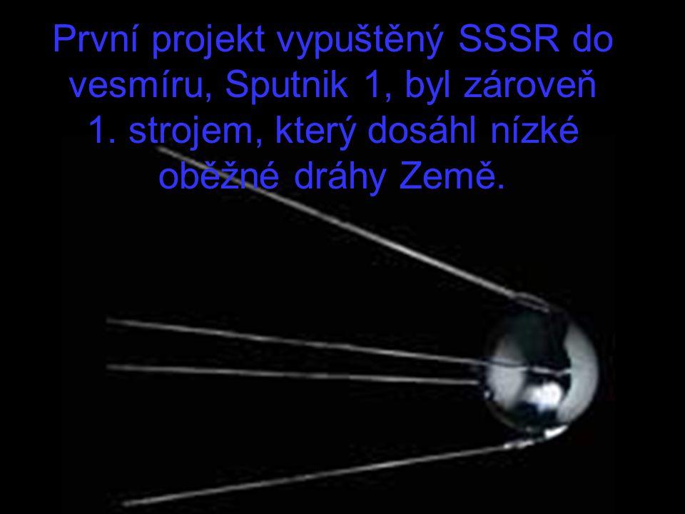 První projekt vypuštěný SSSR do vesmíru, Sputnik 1, byl zároveň 1. strojem, který dosáhl nízké oběžné dráhy Země.