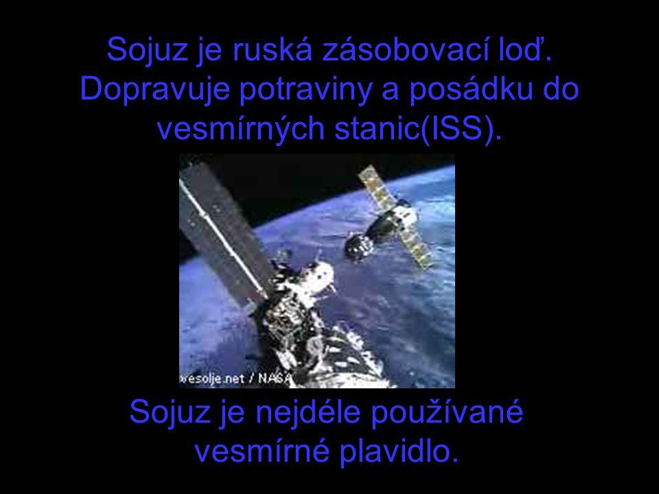Sojuz je ruská zásobovací loď. Dopravuje potraviny a posádku do vesmírných stanic(ISS). Sojuz je nejdéle používané vesmírné plavidlo.