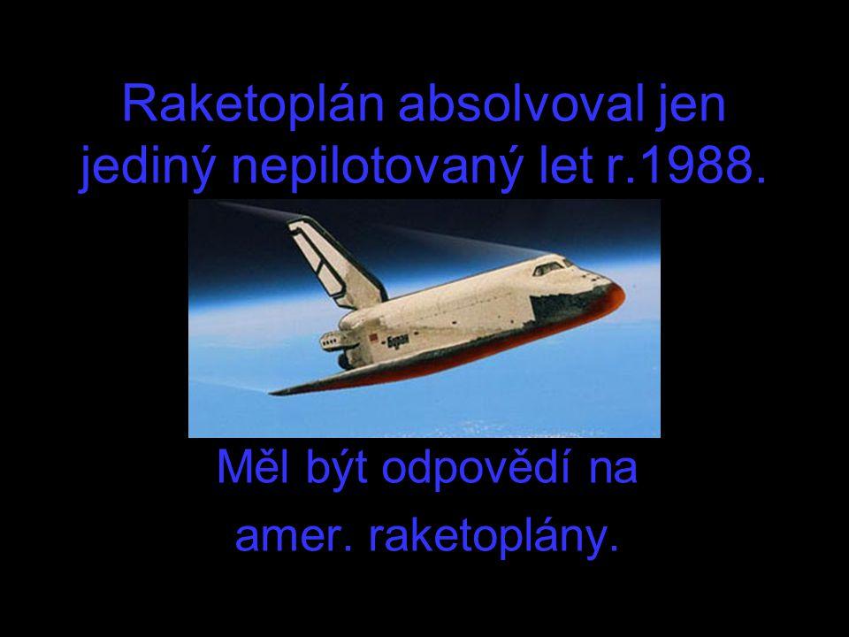 Raketoplán absolvoval jen jediný nepilotovaný let r.1988. Měl být odpovědí na amer. raketoplány.
