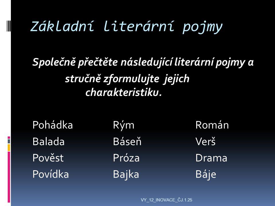 Základní literární pojmy Společně přečtěte následující literární pojmy a stručně zformulujte jejich charakteristiku.