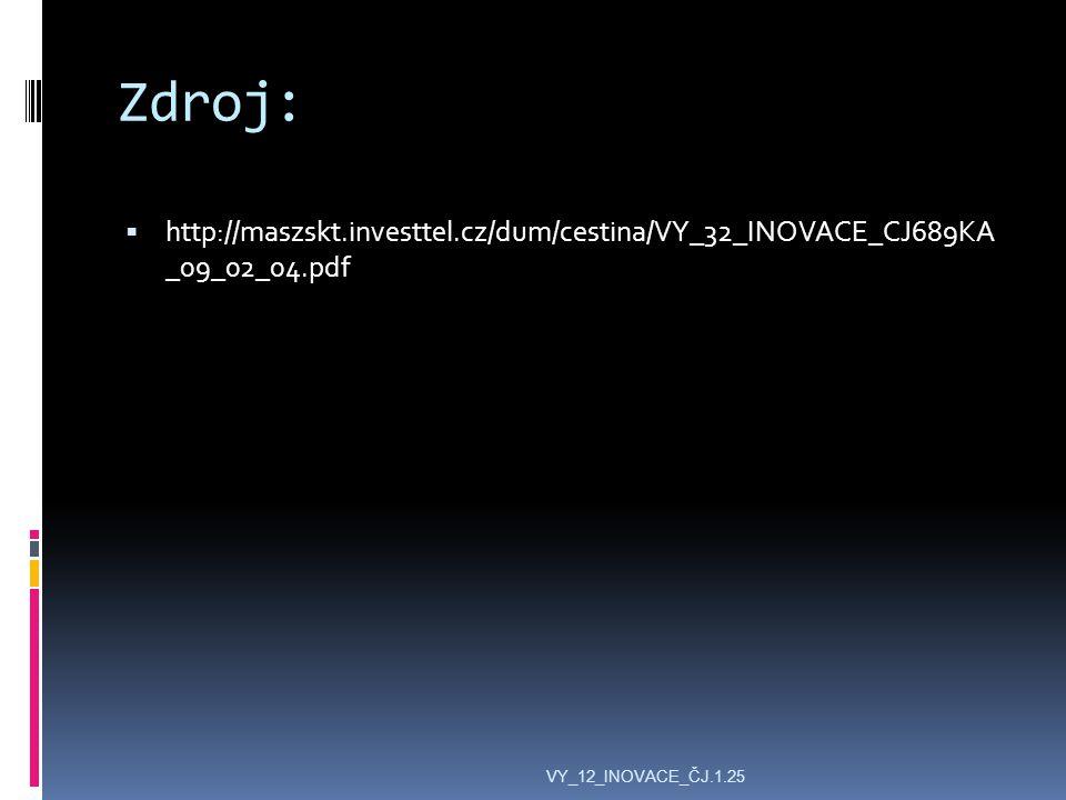 Zdroj:  http://maszskt.investtel.cz/dum/cestina/VY_32_INOVACE_CJ689KA _09_02_04.pdf VY_12_INOVACE_ČJ.1.25