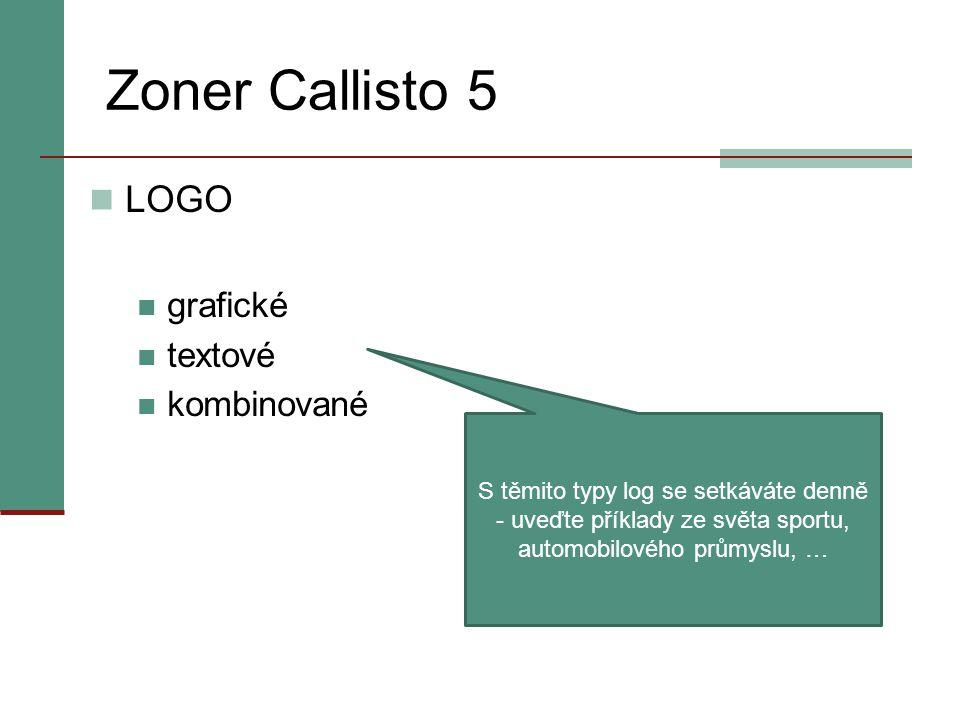 Zoner Callisto 5 LOGO grafické textové kombinované S těmito typy log se setkáváte denně - uveďte příklady ze světa sportu, automobilového průmyslu, …