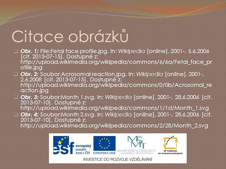 Citace obrázků  Obr. 1: File:Fetal face profile.jpg. In: Wikipedia [online]. 2001-, 5.6.2006 [cit. 2013-07-15]. Dostupné z: http://upload.wikimedia.o