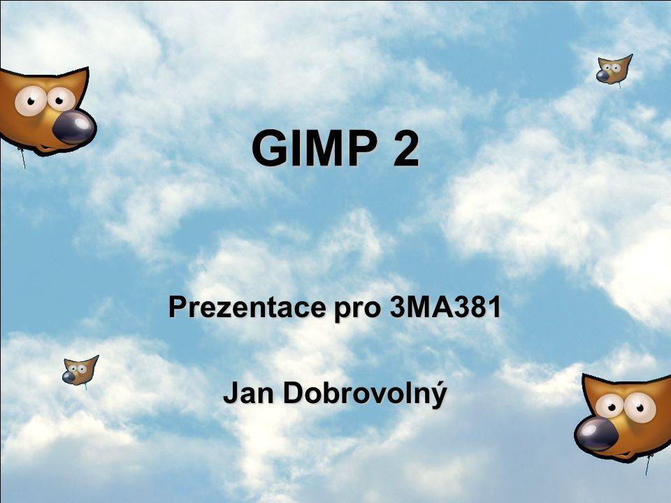 GIMP 2 Prezentace pro 3MA381 Jan Dobrovolný
