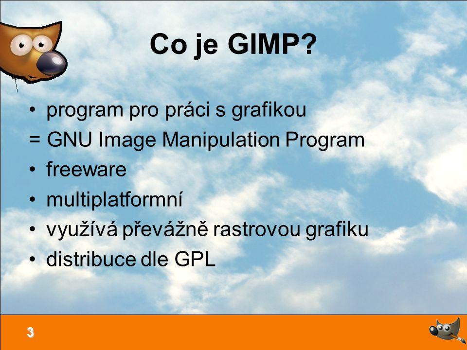 3 Co je GIMP? program pro práci s grafikou = GNU Image Manipulation Program freeware multiplatformní využívá převážně rastrovou grafiku distribuce dle