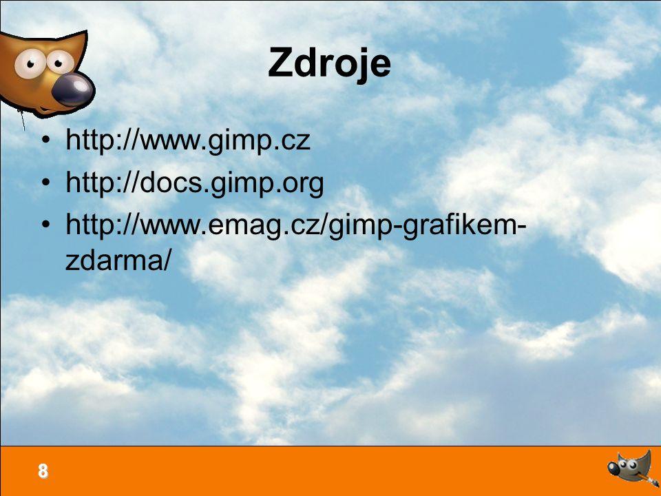 8 Zdroje http://www.gimp.cz http://docs.gimp.org http://www.emag.cz/gimp-grafikem- zdarma/