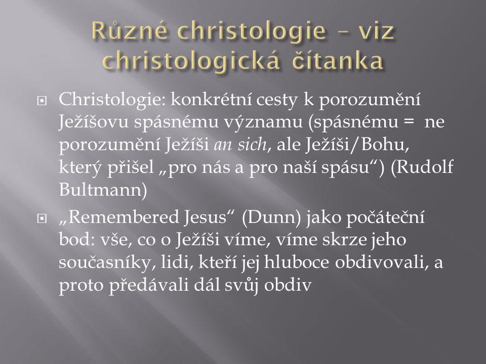 """ Christologie: konkrétní cesty k porozumění Ježíšovu spásnému významu (spásnému = ne porozumění Ježíši an sich, ale Ježíši/Bohu, který přišel """"pro nás a pro naší spásu ) (Rudolf Bultmann)  """"Remembered Jesus (Dunn) jako počáteční bod: vše, co o Ježíši víme, víme skrze jeho současníky, lidi, kteří jej hluboce obdivovali, a proto předávali dál svůj obdiv"""