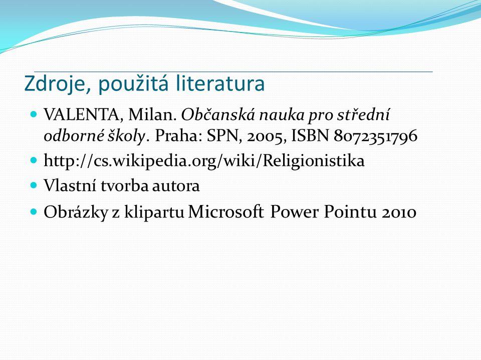 Zdroje, použitá literatura VALENTA, Milan. Občanská nauka pro střední odborné školy. Praha: SPN, 2005, ISBN 8072351796 http://cs.wikipedia.org/wiki/Re