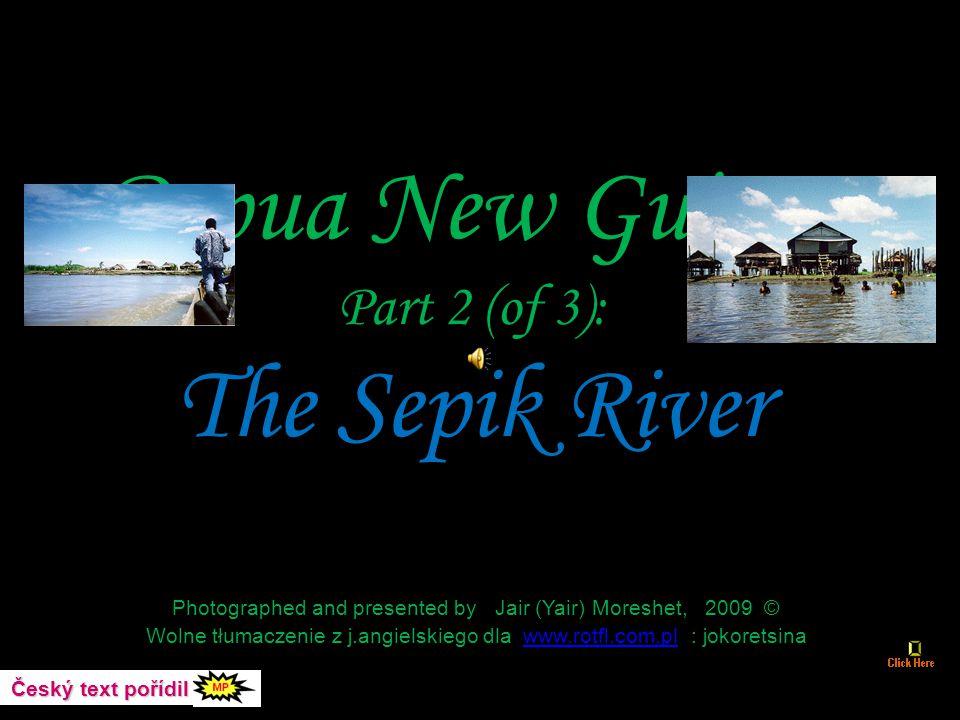 Papua New Guinea Part 2 (of 3): The Sepik River Photographed and presented by Jair (Yair) Moreshet, 2009 © Wolne tłumaczenie z j.angielskiego dla www.rotfl.com.pl : jokoretsinawww.rotfl.com.pl Český text pořídil