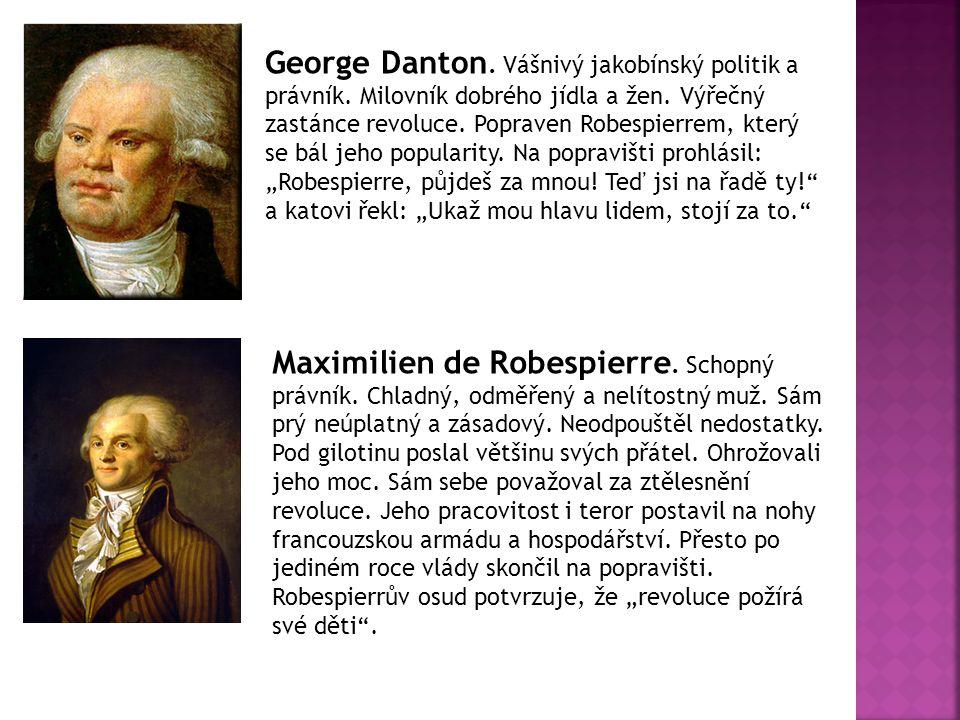 George Danton. Vášnivý jakobínský politik a právník. Milovník dobrého jídla a žen. Výřečný zastánce revoluce. Popraven Robespierrem, který se bál jeho