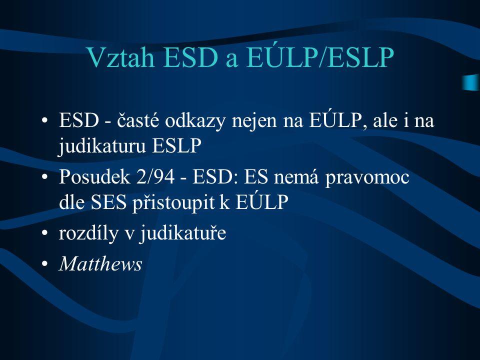 Vztah ESD a EÚLP/ESLP ESD - časté odkazy nejen na EÚLP, ale i na judikaturu ESLP Posudek 2/94 - ESD: ES nemá pravomoc dle SES přistoupit k EÚLP rozdíly v judikatuře Matthews