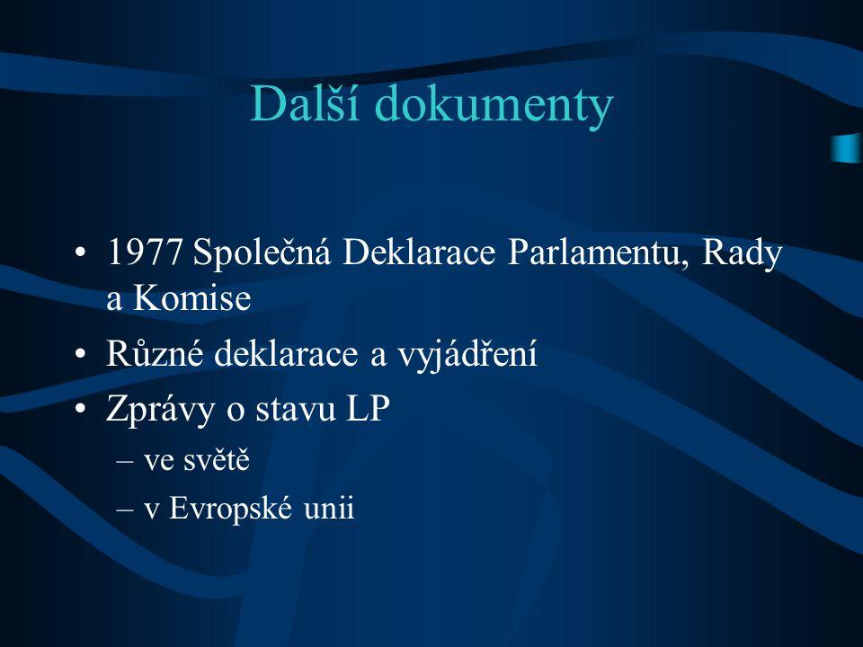 Další dokumenty 1977 Společná Deklarace Parlamentu, Rady a Komise Různé deklarace a vyjádření Zprávy o stavu LP –ve světě –v Evropské unii