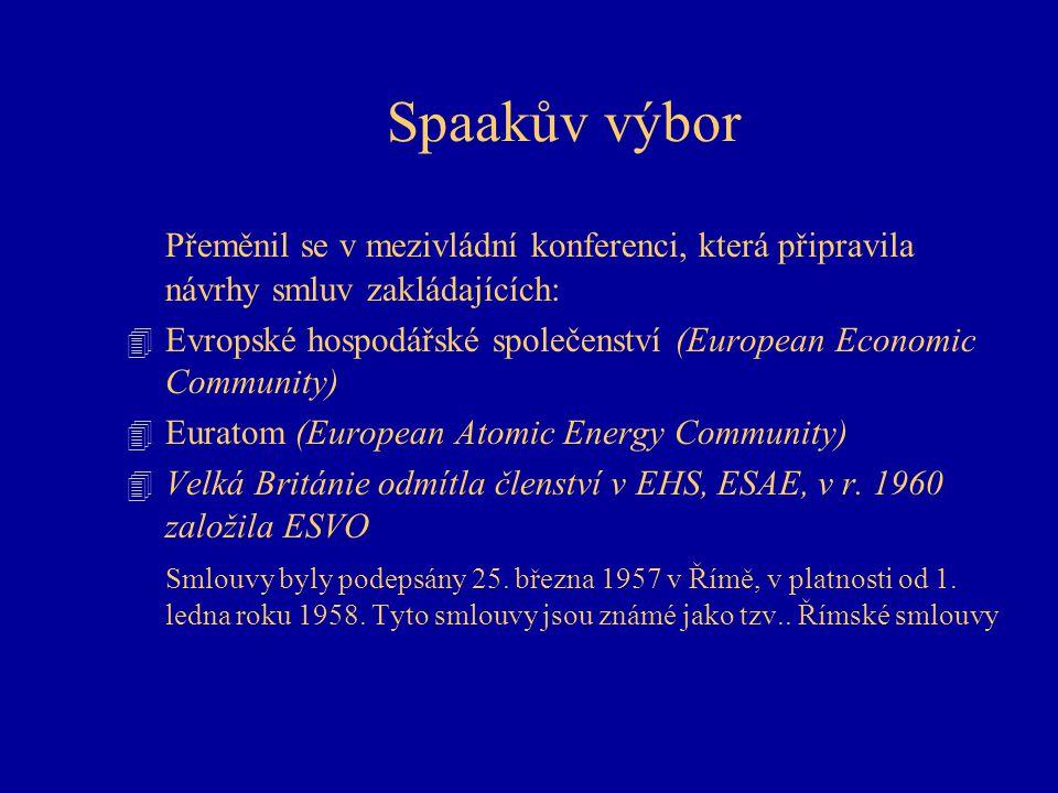 Spaakův výbor Přeměnil se v mezivládní konferenci, která připravila návrhy smluv zakládajících: 4 Evropské hospodářské společenství (European Economic Community) 4 Euratom (European Atomic Energy Community) 4 Velká Británie odmítla členství v EHS, ESAE, v r.