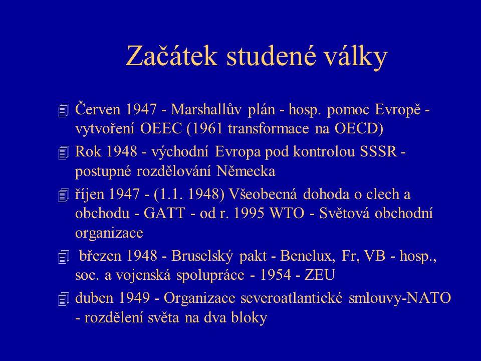 Začátek studené války 4 Červen 1947 - Marshallův plán - hosp. pomoc Evropě - vytvoření OEEC (1961 transformace na OECD) 4 Rok 1948 - východní Evropa p