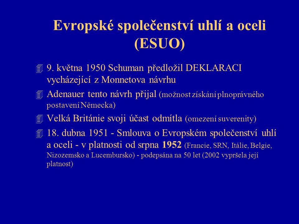 Evropské společenství uhlí a oceli (ESUO) 4 9. května 1950 Schuman předložil DEKLARACI vycházející z Monnetova návrhu 4 Adenauer tento návrh přijal (m