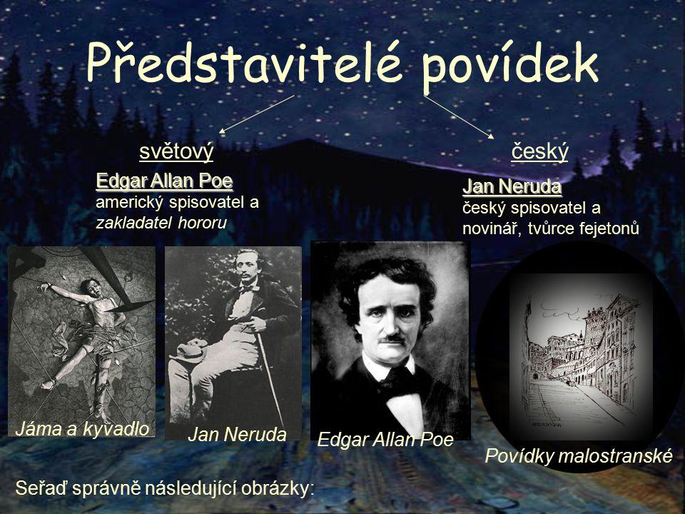 Představitelé povídek českýsvětový Edgar Allan Poe Edgar Allan Poe americký spisovatel a zakladatel hororu Jan Neruda český spisovatel a novinář, tvůrce fejetonů Seřaď správně následující obrázky: Jáma a kyvadlo Jan Neruda Edgar Allan Poe Povídky malostranské