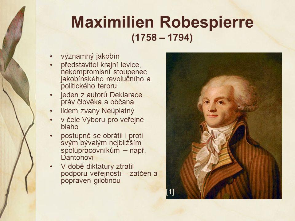 Georges Danton (1759 – 1794) patřil mezi hlavní představitele revoluce členem klubu kordeliérů strhující řečník velký požitkář – milovník žen, dobrého jídla a pití kritizoval jakobínský teror 1794 ve vykonstruovaném procesu obviněn mj.
