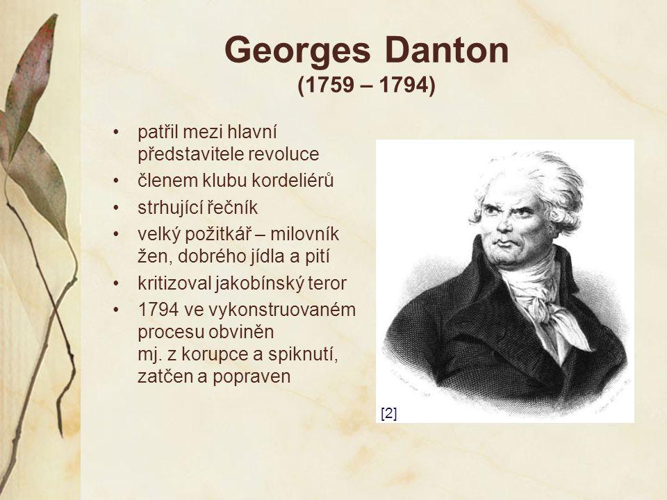 Georges Danton (1759 – 1794) patřil mezi hlavní představitele revoluce členem klubu kordeliérů strhující řečník velký požitkář – milovník žen, dobrého