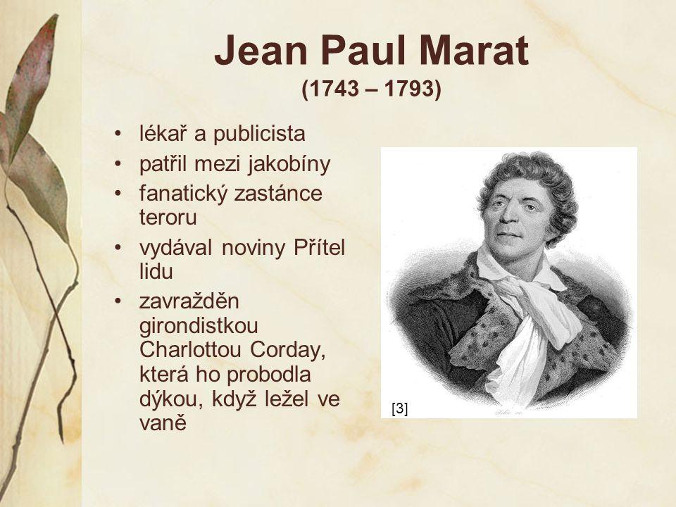 Jacques Pierre Brissot (1754 – 1793) vůdce umírněných republikánů – girondistů bojoval za demokratickou společnost odmítal zbytečné násilí a krveprolévání vzdělaný, aktivní, ale nedokázal zabránit radikalizaci revoluce zatčen a popraven za jakobínského teroru [4]