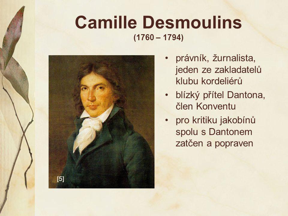 Camille Desmoulins (1760 – 1794) právník, žurnalista, jeden ze zakladatelů klubu kordeliérů blízký přítel Dantona, člen Konventu pro kritiku jakobínů