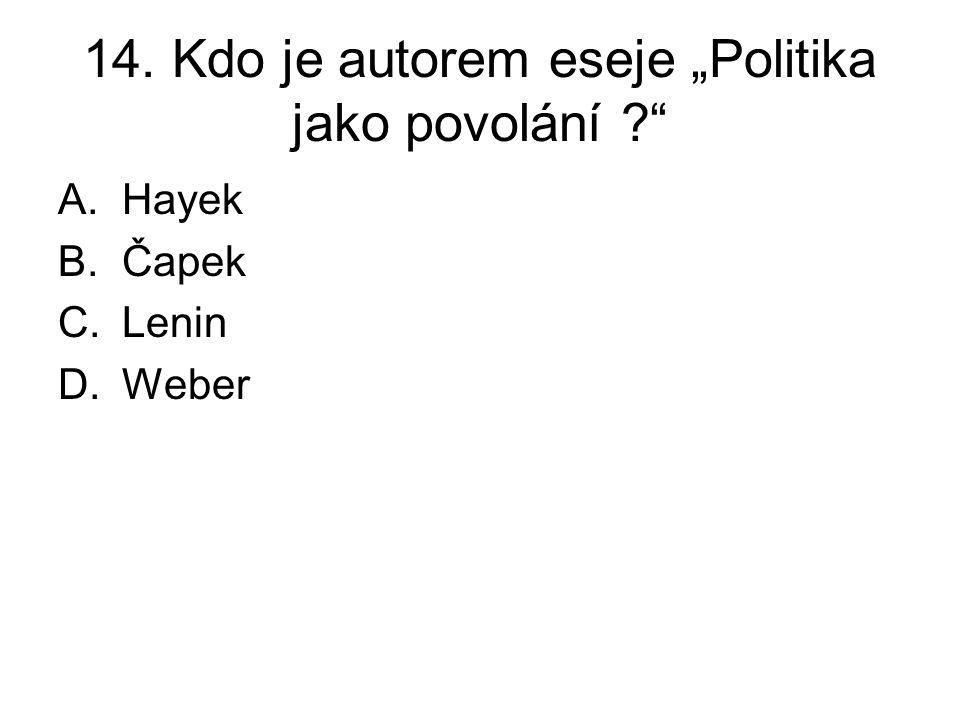 """14. Kdo je autorem eseje """"Politika jako povolání A.Hayek B.Čapek C.Lenin D.Weber"""