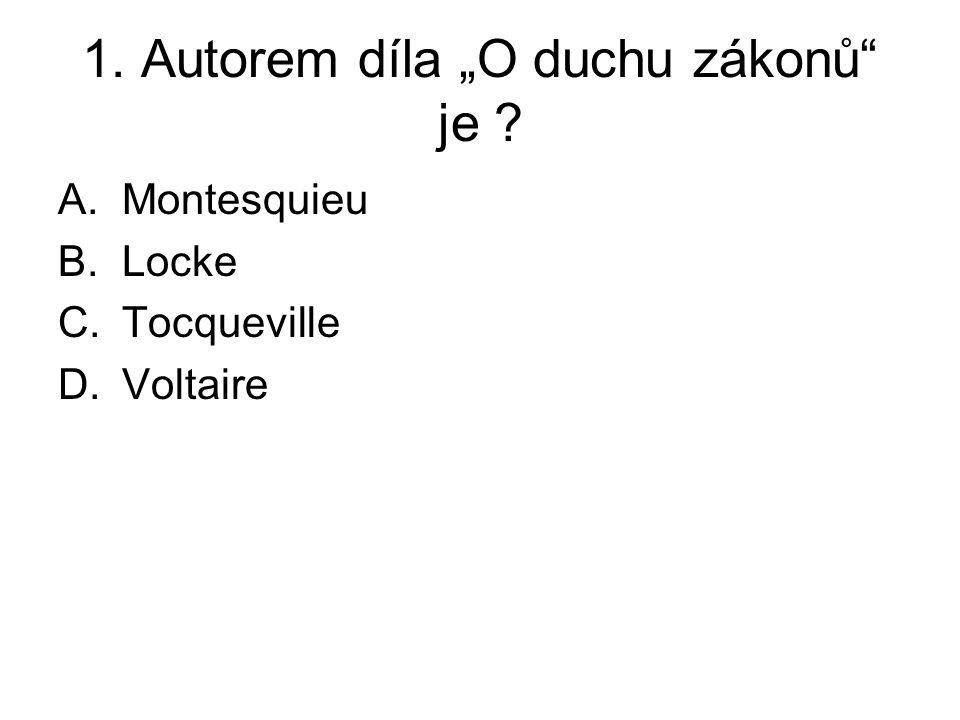 """1. Autorem díla """"O duchu zákonů"""" je ? A.Montesquieu B.Locke C.Tocqueville D.Voltaire"""