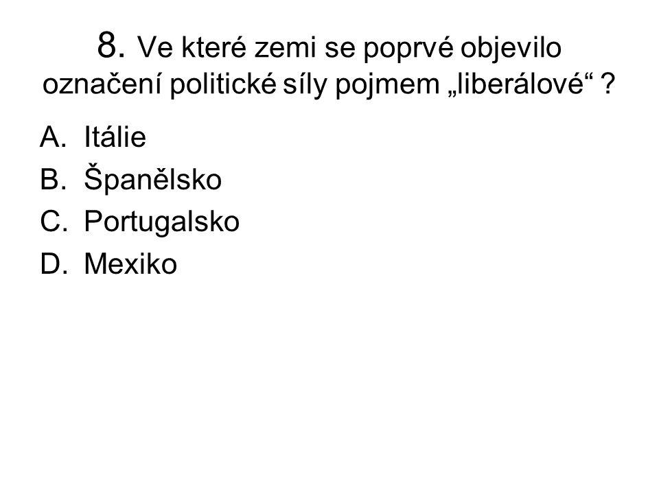 """8. Ve které zemi se poprvé objevilo označení politické síly pojmem """"liberálové ."""