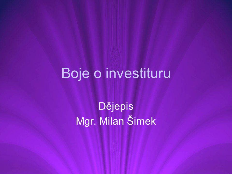 Boje o investituru Dějepis Mgr. Milan Šimek