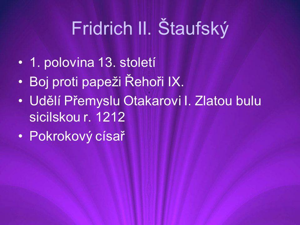 Fridrich II.Štaufský 1. polovina 13. století Boj proti papeži Řehoři IX.