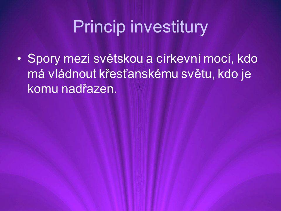 Princip investitury Spory mezi světskou a církevní mocí, kdo má vládnout křesťanskému světu, kdo je komu nadřazen.